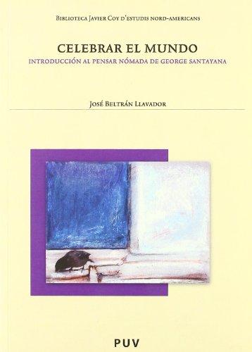 Celebrar el mundo. Introducción al pensar nómada de George Santayana, 2a, ed. (Biblioteca Javier Coy d'estudis Nord-Americans)
