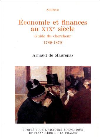 ECONOMIE ET FINANCES AU XIXEME SIECLE. : Guide du chercheur 1789-1870 par Arnaud de Maurepas