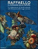 Raffaello e l'immagine della natura. La raffigurazione del mondo naturale nelle decorazioni delle Logge vaticane. Ediz. illustrata