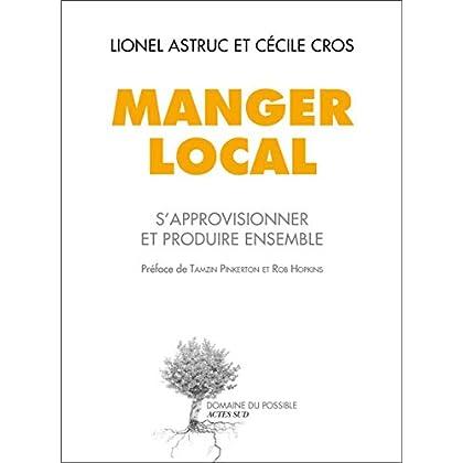 Manger local: S'approvisionner et produire ensemble (Domaine du possible)