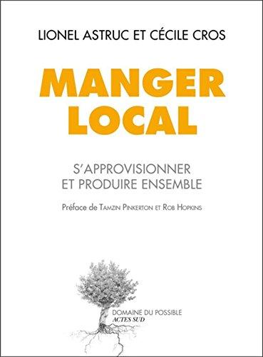Manger local: S'approvisionner et produire ensemble