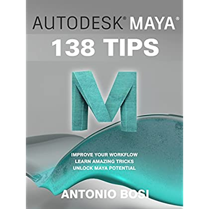 Autodesk Maya 138 Tutorials And Tips By Antonio Bosi: 138 Useful Maya Tutorials (Tips & Tricks) For Experts And Beginners (English Edition)