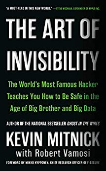The Art of Invisibility: The World's Most Famous Hacker Teaches You How to Be Safe in the Age of Big Brother and Big Data (English Edition) van [Mitnick, Kevin]