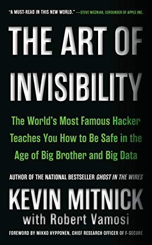 The Art of Invisibility: The World's Most Famous Hacker Teaches You How to Be Safe in the Age of Big Brother and Big Data (English Edition) por Kevin Mitnick