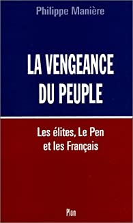 La vengeance du peuple. Les élites, Le Pen et les Français par Philippe Manière