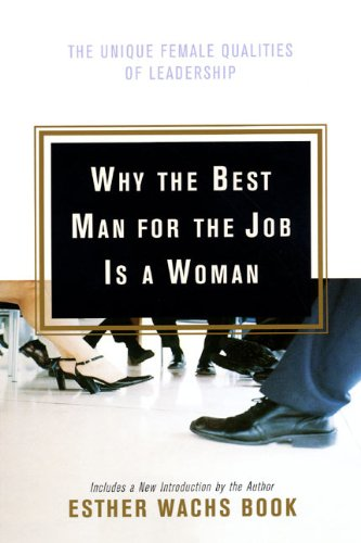 Why the Best Man for the Job Is a Woman: The Unique Female Qualities of Leadership por Esther Wachs Book