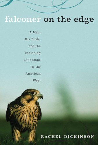 Falconer on the Edge: A Man, His Birds, and the Vanishing Landscape of the American West