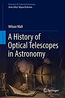 A History of Optical Telescopes in Astronomy (Historical & Cultural Astronomy) by [Wall, Wilson]