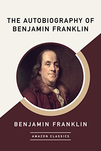 The Autobiography of Benjamin Franklin (AmazonClassics Edition)