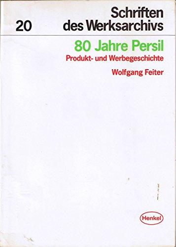 80 Jahre Persil: Produkt- und Werbegeschichte (Schriften des Werksarchivs 20)