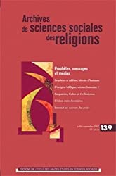 Archives de sciences sociales des religions, N° 139, juillet-sept : Prophètes, messages et medias
