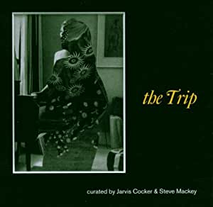 The Trip : Curated by Jarvis Cocker and Steve Mackey