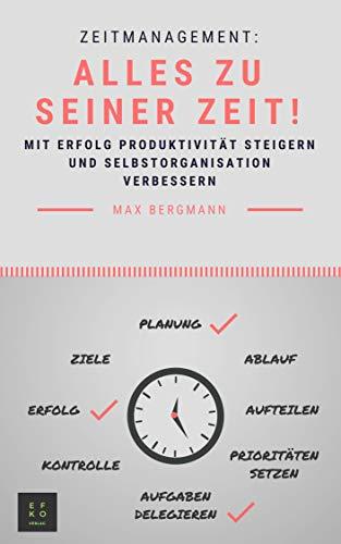 Zeitmanagement: Mit Erfolg Produktivität steigern und Selbstorganisation verbessern