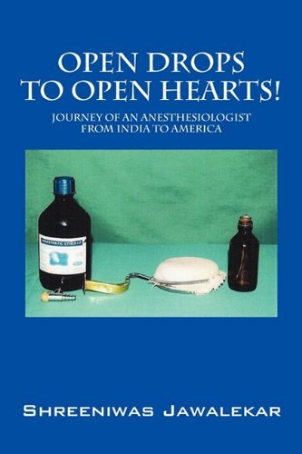 Open Drops to Open Hearts!: Journey of an Anesthesiologist from India to America by Shreeniwas Jawalekar (2010-04-08)