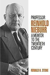 Professor Reinhold Niebuhr: A Mentor to the Twentieth Century
