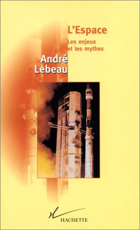 L'ESPACE. Les enjeux et les mythes par André Lebeau