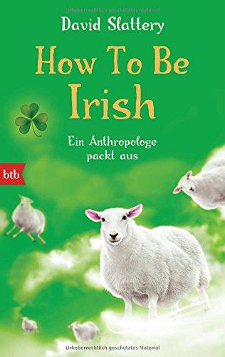 Buchseite und Rezensionen zu 'How To Be Irish: Ein Anthropologe packt aus' von David Slattery