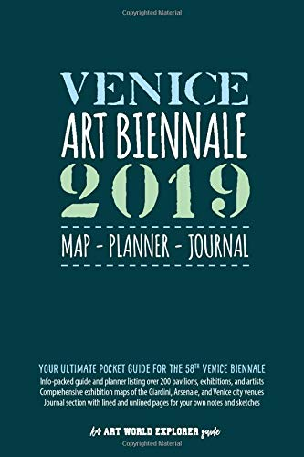 Venice Art Biennale 2019 Map Planner Journal: Your Ultimate Pocket Guide for the 58th Venice Biennale: Info-packed listings & maps for over 200 ... & sketches (Art World Explorer, Band 1)