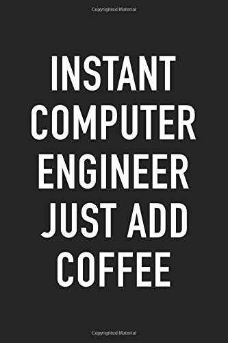 Instant Computer Engineer Just Add Coffee: A 6x9 Inch Matte Softcover Notebook Journal With 120 Blank Lined Pages And A Funny Caffeine Loving Programmer Technician Cover Slogan por GetThread Journals
