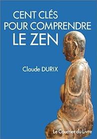 Cent clés pour comprendre le zen par Claude Durix