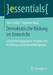 Demokratische Bildung im Unterricht: Schulische Engagement-Projekte und ihr Beitrag zu Demokratiekompetenz (essentials) (German Edition)