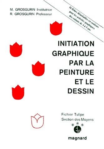 Initiation graphique par la peinture et le dessin. cahier tulipe, moyen section