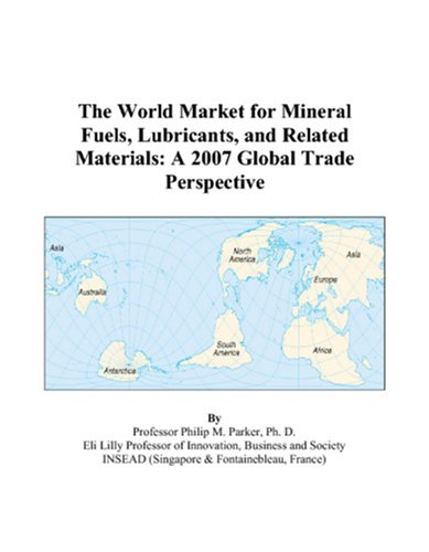 The World Market for Mineral Fuels, Lubricants, and Related Materials: A 2007 Global Trade Perspective