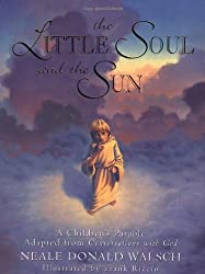 Little Soul and the Sun: A Children's Parable Adapted from Conversations with God by Neale Donald Walsch (1-Jun-1998) Hardcover