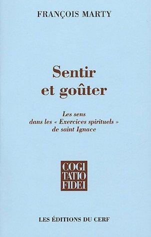 Sentir et goûter : Les sens dans les Exercices spirituels de Saint Ignace par François Marty