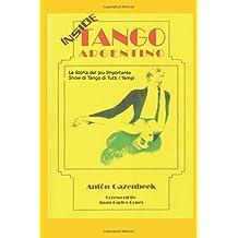 Dentro Tango Argentino: La Storia Del Più Importante Tango Show Di Tutti I Tempi