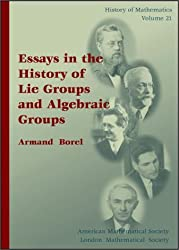 Essays in the History of Lie Groups and Algebraic Groups (History of Mathematics)