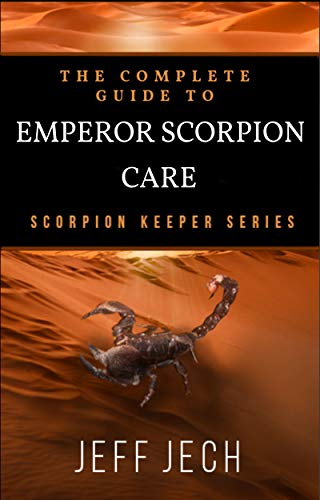 The Complete Guide to Emperor Scorpion Care: Scorpion Keeper Series (English Edition) -