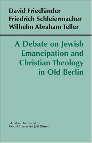 A Debate on Jewish Emancipation and Christian Theology in Old Berlin (Hackett Classics)