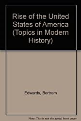 Rise of the United States of America (Topics in Modern History)