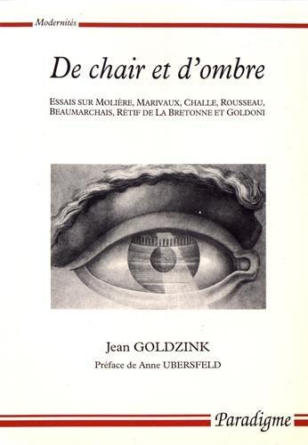 De chair et d'ombre: Essais sur Marivaux, Challe, Rousseau, Beaumarchais, Rétif et Goldoni par Jean Goldzink