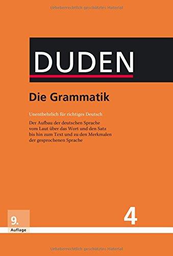 Die Grammatik: Unentbehrlich für richtiges Deutsch (Duden - Deutsche Sprache in 12 Bänden) Allgemeine Grammatik