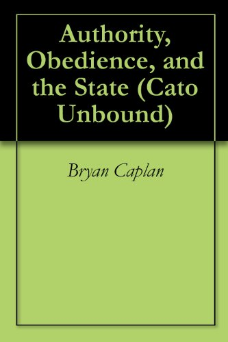 Authority, Obedience, and the State (Cato Unbound Book 32013) (English Edition)