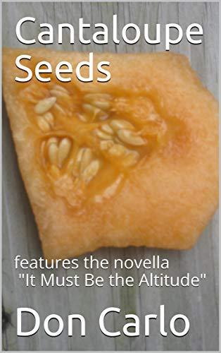 Cantaloupe Seeds: features the novella
