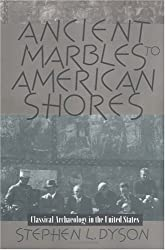 Ancient Marbles to American Shores: Classical Archaeology in the United States by Stephen L. Dyson (1998-09-01)