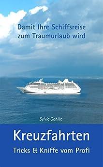 Kreuzfahrten - Tricks & Kniffe vom Profi: So finden Sie das richtige Schiff, passende Route und Ihre Kreuzfahrt wird ein Traumurlaub!