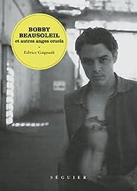 Bobby Beausoleil et autres anges cruels par Fabrice Gaignault