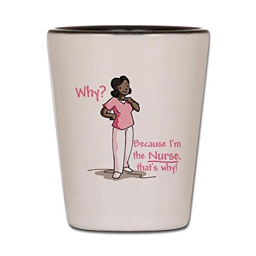 (CafePress–Warum? Weil ich bin die Krankenschwester–Schnapsglas, Einzigartige und Funny Shot Glas weiß / schwarz)