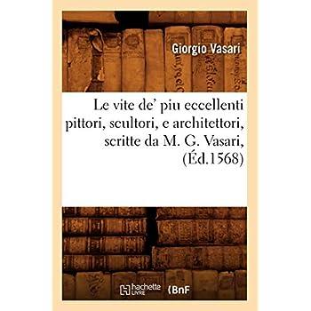 Le vite de' piu eccellenti pittori, scultori, e architettori , scritte da M. G. Vasari, (Éd.1568)
