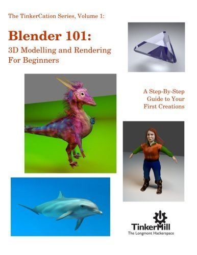 Blender 101: 3D Modelling and Rendering for Beginners (TinkerCation) (Volume 1) by TinkerMill The Longmont Hackerspace (2015-03-20)