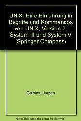 UNIX: Eine Einfuhrung in Begriffe und Kommandos von UNIX, Version 7, System III und System V (Springer Compass)