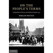 { ON THE PEOPLE'S TERMS: A REPUBLICAN THEORY AND MODEL OF DEMOCRACY (SEELEY LECTURES) } By Pettit, Philip ( Author ) [ Nov - 2012 ] [ Hardcover ]