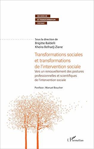 Transformations sociales et transformations de l'intervention sociale: Vers un renouvellement des postures professionnelles et scientifiques de l'intervention ... (Recherche et transformation sociale) par Brigitte Baldelli