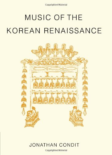 Music of the Korean Renaissance: Songs and Dances of the Fifteenth Century thumbnail