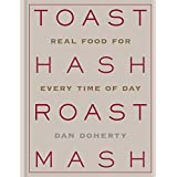 Toast Hash Roast Mash: Real Food for Every Time of Day (English Edition)