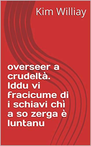 overseer a crudeltà. Iddu vi fracicume di i schiavi chì a so zerga è luntanu  (Corsican Edition)